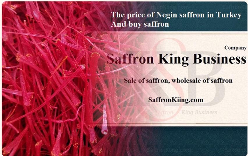 The price of Negin saffron in Turkey And buy saffron