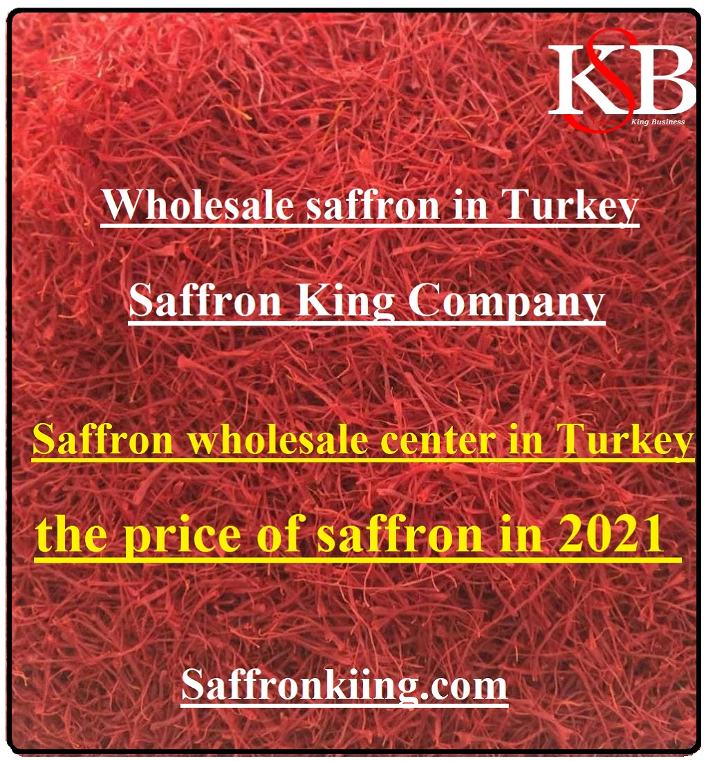Wholesale saffron in Turkey and its price in 2021